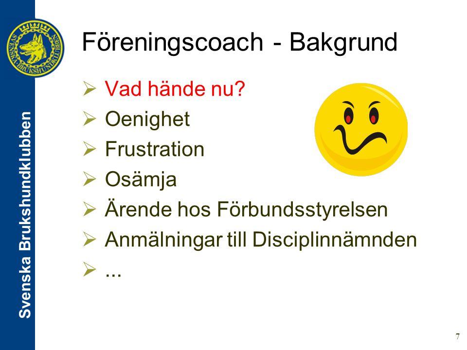 Svenska Brukshundklubben 7 Föreningscoach - Bakgrund  Vad hände nu.