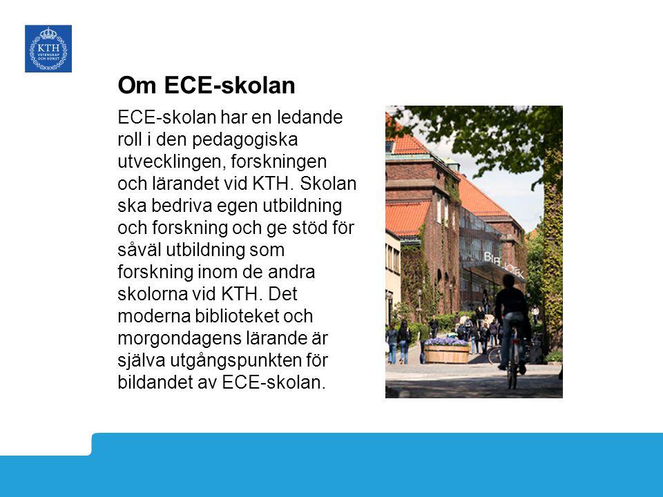 Om ECE-skolan ECE-skolan har en ledande roll i den pedagogiska utvecklingen, forskningen och lärandet vid KTH. Skolan ska bedriva egen utbildning och