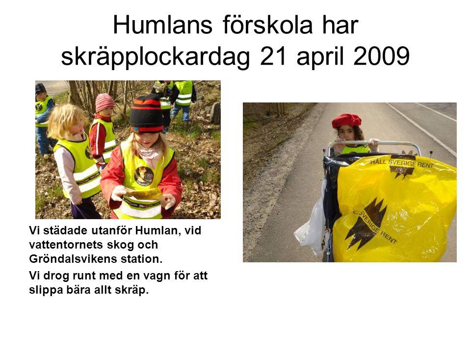 Humlans förskola har skräpplockardag 21 april 2009 Vi städade utanför Humlan, vid vattentornets skog och Gröndalsvikens station.
