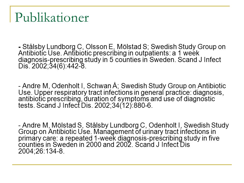 Publikationer - Stålsby Lundborg C, Olsson E, Mölstad S; Swedish Study Group on Antibiotic Use.
