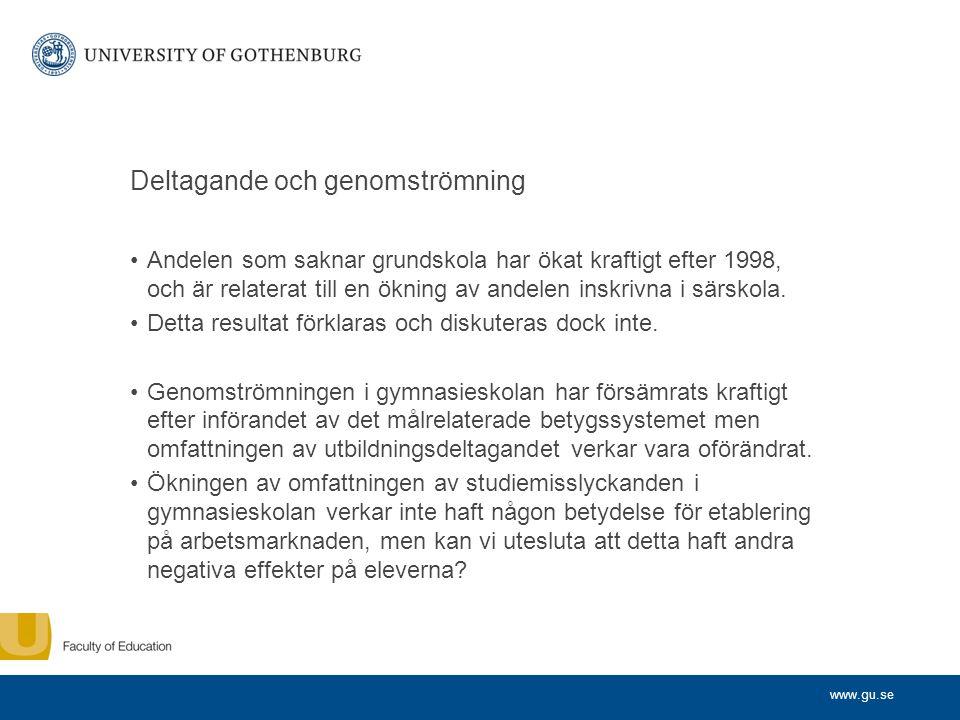 www.gu.se Deltagande och genomströmning Andelen som saknar grundskola har ökat kraftigt efter 1998, och är relaterat till en ökning av andelen inskrivna i särskola.