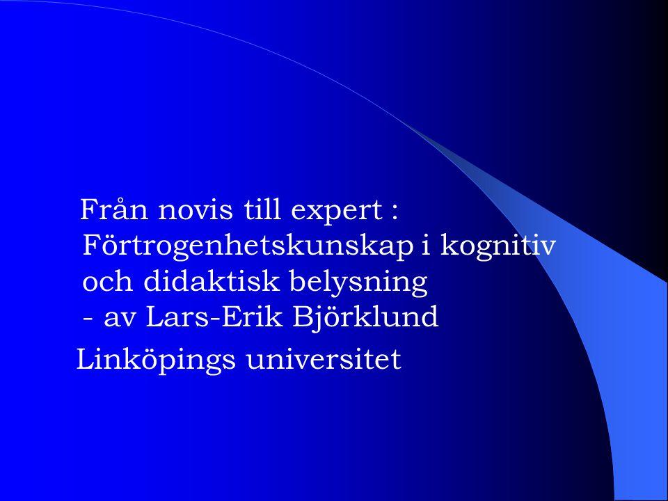 Från novis till expert : Förtrogenhetskunskap i kognitiv och didaktisk belysning - av Lars-Erik Björklund Linköpings universitet
