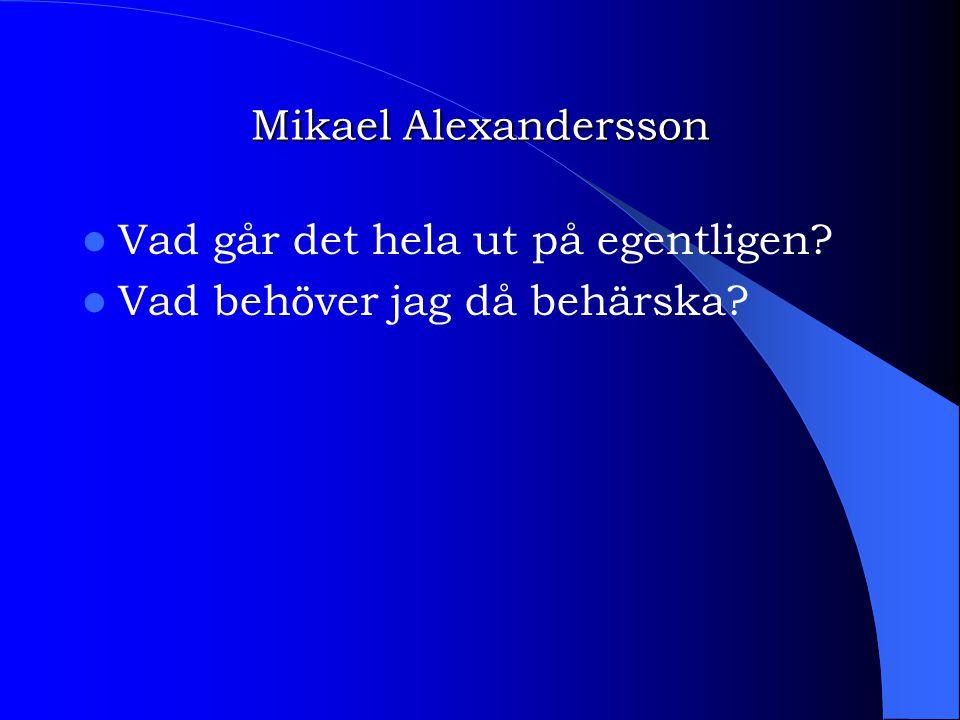 Mikael Alexandersson Vad går det hela ut på egentligen? Vad behöver jag då behärska?