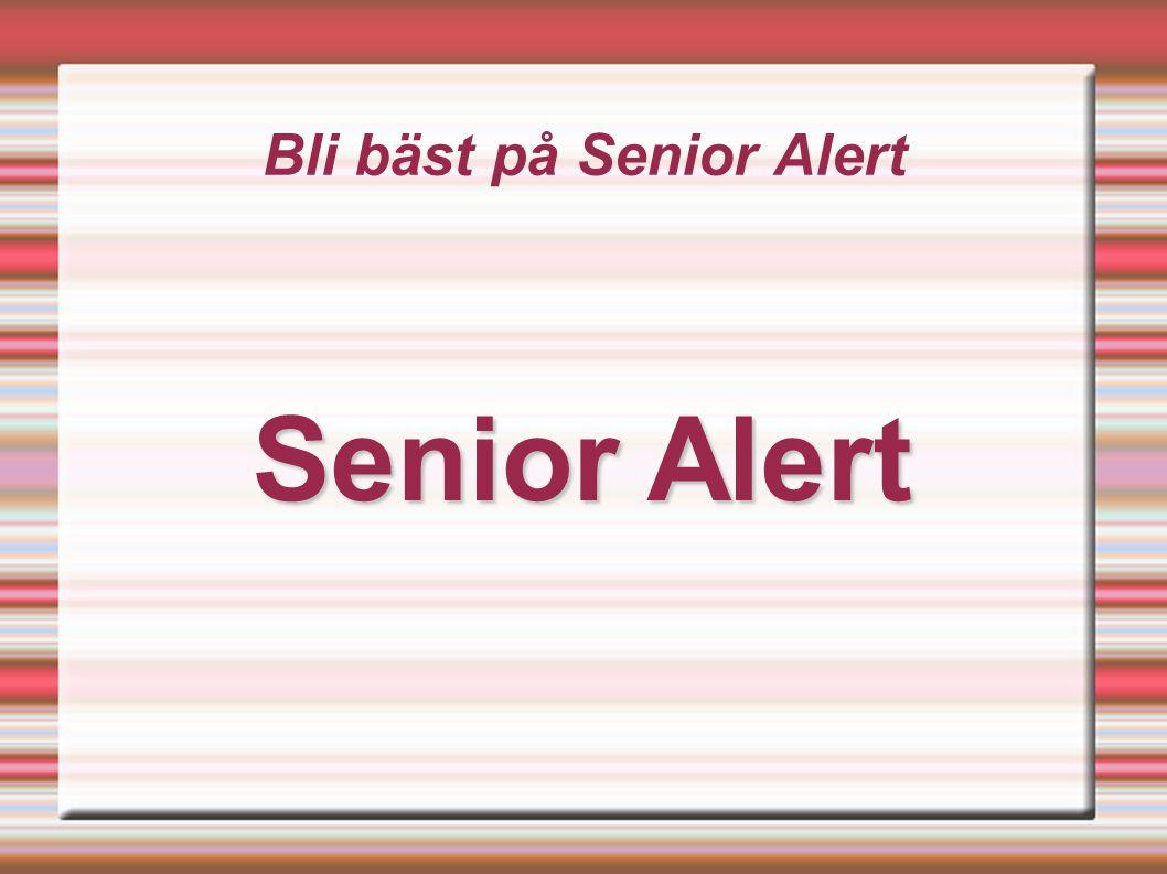 Bli bäst på Senior Alert Senior Alert