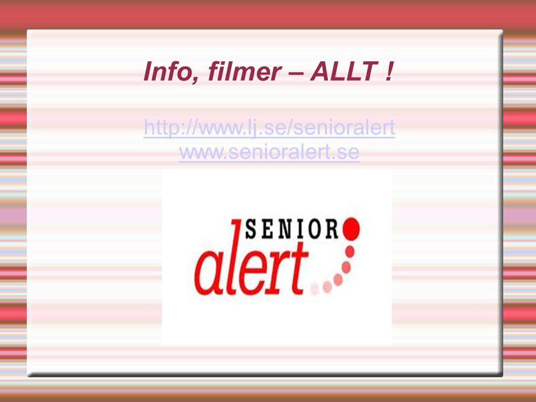 Info, filmer – ALLT ! http://www.lj.se/senioralert www.senioralert.se
