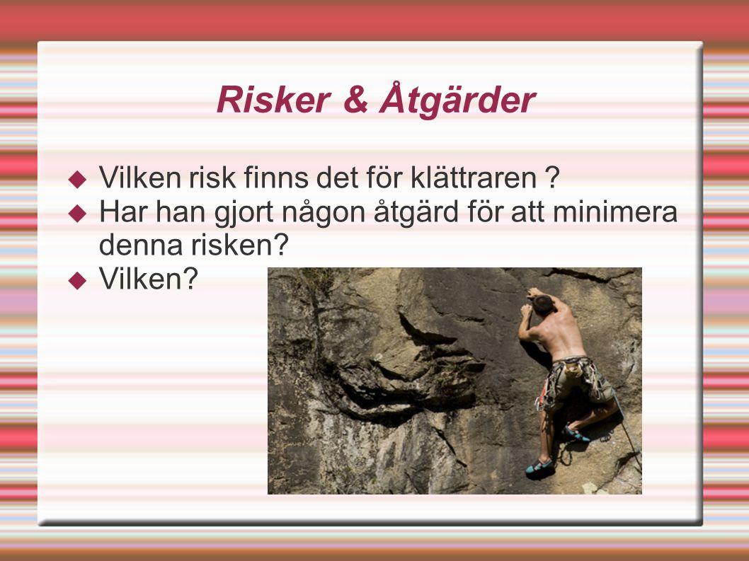 Risker & Åtgärder  Vilken risk finns det för klättraren .