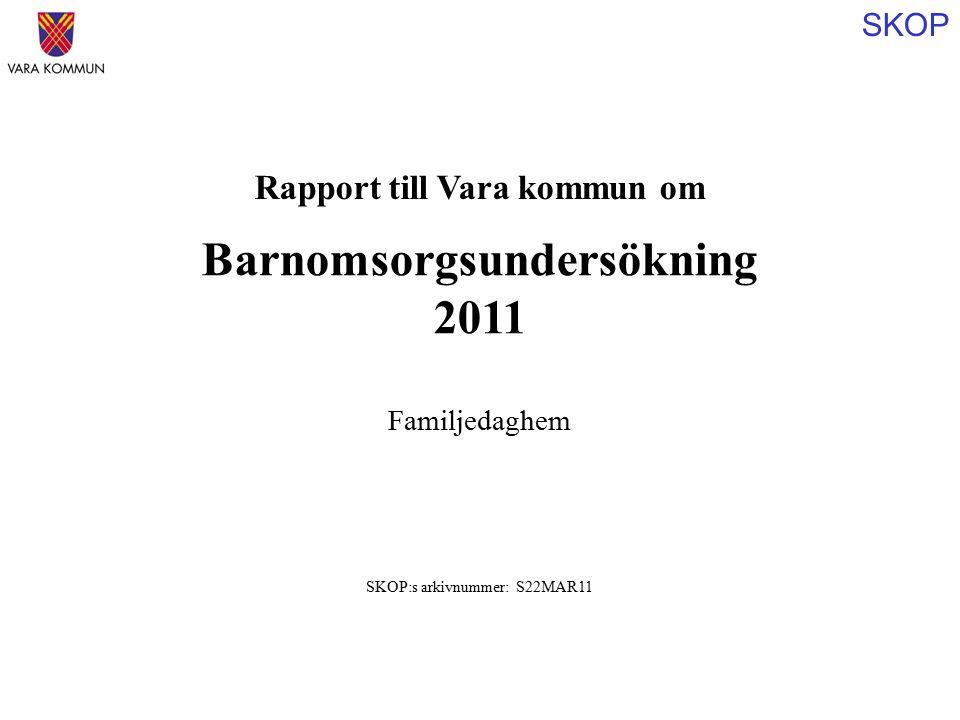 SKOP Rapport till Vara kommun om Barnomsorgsundersökning 2011 SKOP:s arkivnummer: S22MAR11 Familjedaghem