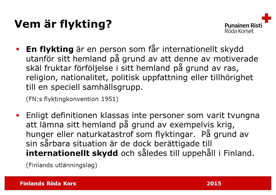 Finlands Röda Kors 2015 Vem är flykting?  En flykting är en person som får internationellt skydd utanför sitt hemland på grund av att denne av motive