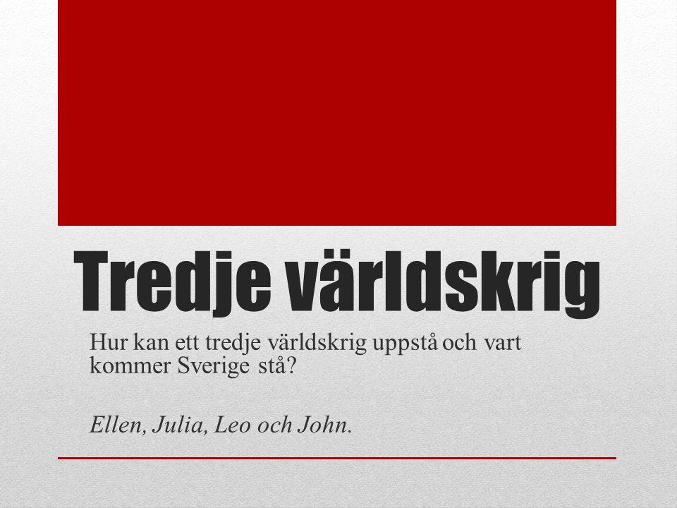 Tredje världskrig Hur kan ett tredje världskrig uppstå och vart kommer Sverige stå.
