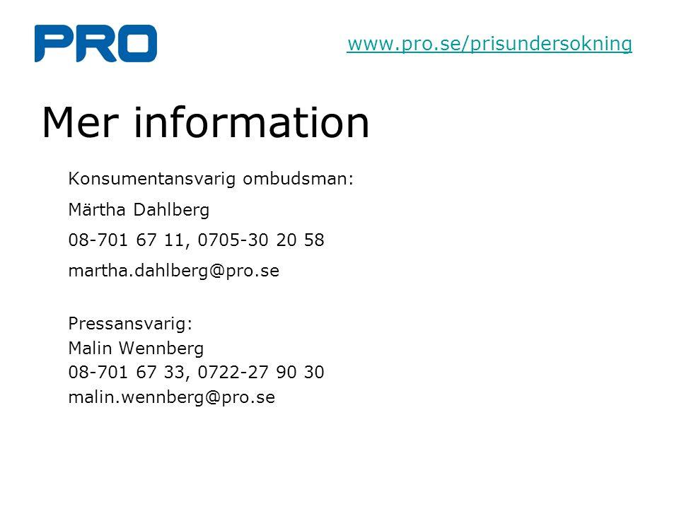 Mer information Konsumentansvarig ombudsman: Märtha Dahlberg 08-701 67 11, 0705-30 20 58 martha.dahlberg@pro.se Pressansvarig: Malin Wennberg 08-701 67 33, 0722-27 90 30 malin.wennberg@pro.se www.pro.se/prisundersokning