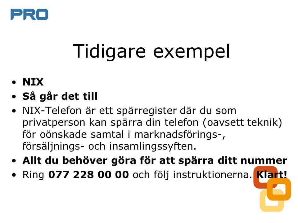 Tidigare exempel NIX Så går det till NIX-Telefon är ett spärregister där du som privatperson kan spärra din telefon (oavsett teknik) för oönskade samtal i marknadsförings-, försäljnings- och insamlingssyften.