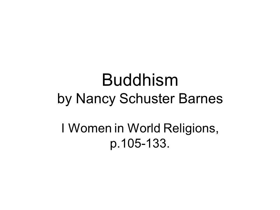 Buddhism by Nancy Schuster Barnes I Women in World Religions, p.105-133.