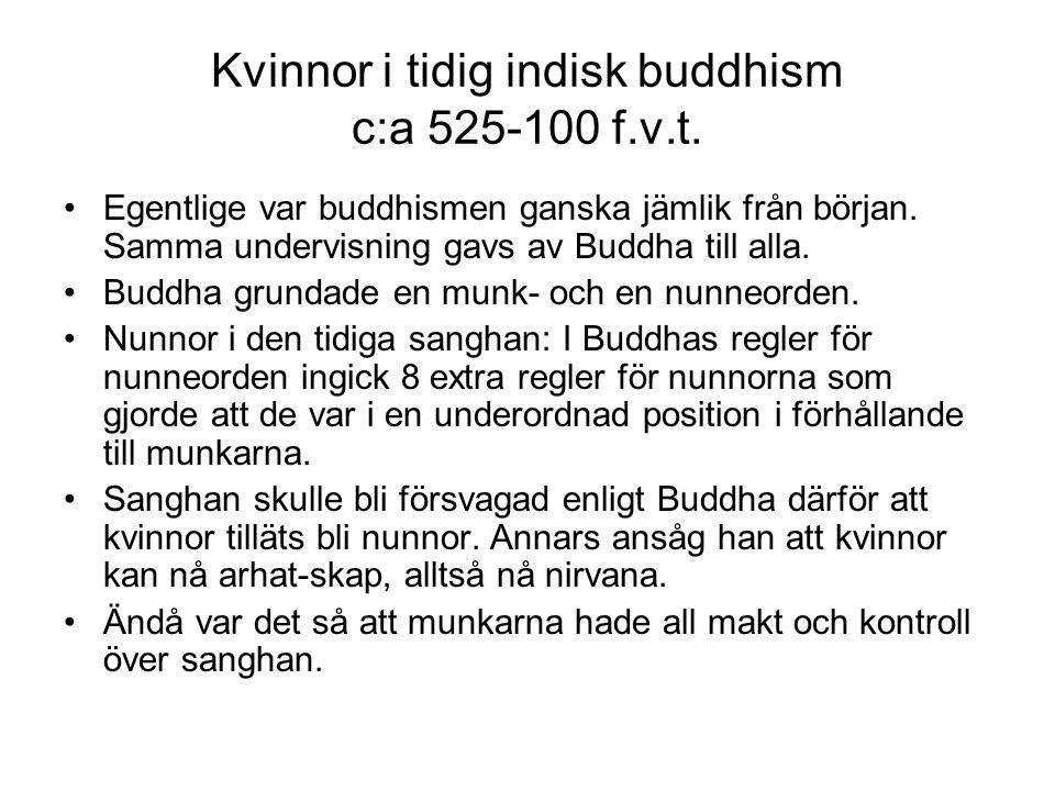 Kvinnor i tidig indisk buddhism c:a 525-100 f.v.t. Egentlige var buddhismen ganska jämlik från början. Samma undervisning gavs av Buddha till alla. Bu