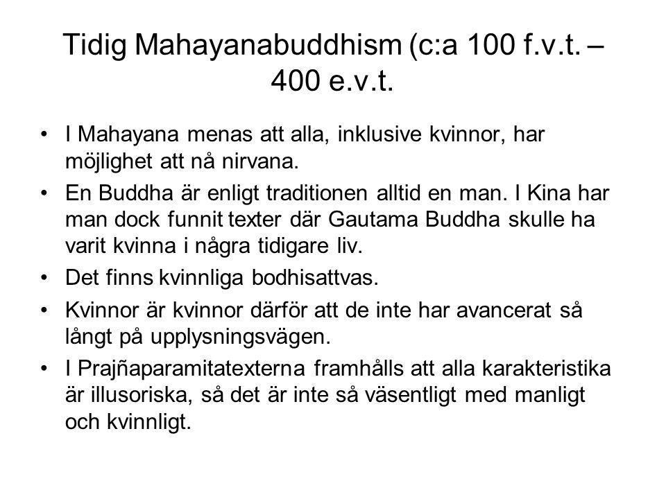 Tidig Mahayanabuddhism (c:a 100 f.v.t. – 400 e.v.t. I Mahayana menas att alla, inklusive kvinnor, har möjlighet att nå nirvana. En Buddha är enligt tr