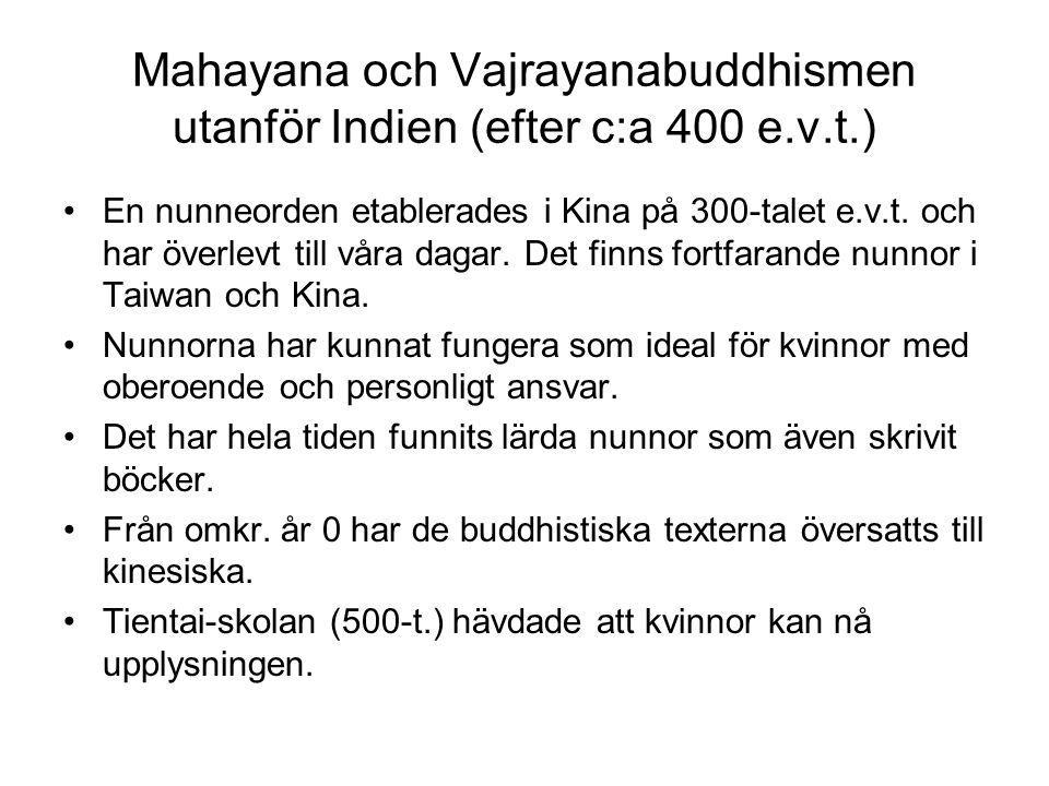 Mahayana och Vajrayanabuddhismen utanför Indien (efter c:a 400 e.v.t.) En nunneorden etablerades i Kina på 300-talet e.v.t. och har överlevt till våra