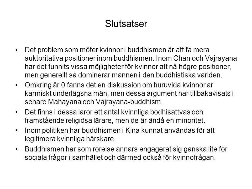 Slutsatser Det problem som möter kvinnor i buddhismen är att få mera auktoritativa positioner inom buddhismen.
