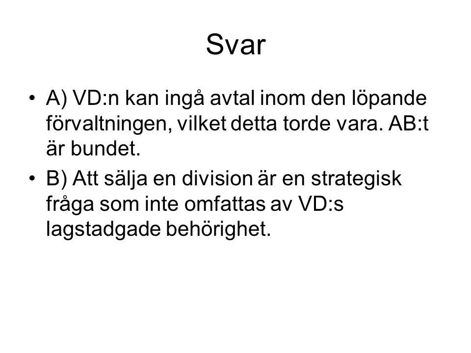 Svar A) VD:n kan ingå avtal inom den löpande förvaltningen, vilket detta torde vara. AB:t är bundet. B) Att sälja en division är en strategisk fråga s