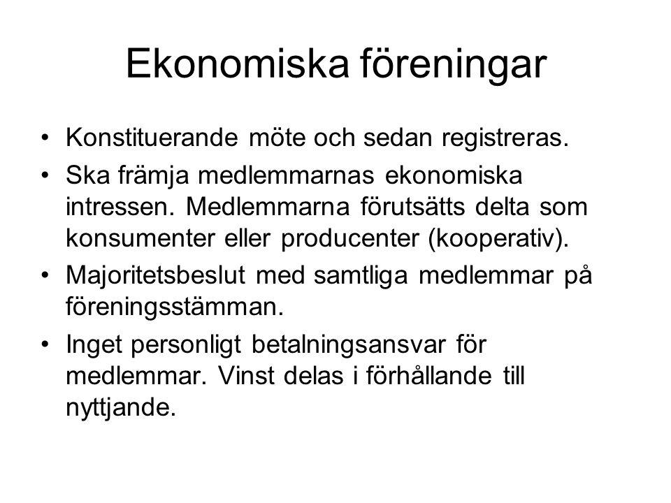 Ekonomiska föreningar Konstituerande möte och sedan registreras. Ska främja medlemmarnas ekonomiska intressen. Medlemmarna förutsätts delta som konsum