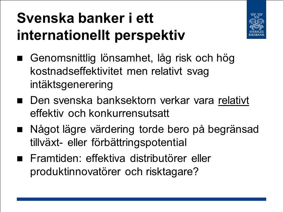 Svenska banker i ett internationellt perspektiv Genomsnittlig lönsamhet, låg risk och hög kostnadseffektivitet men relativt svag intäktsgenerering Den