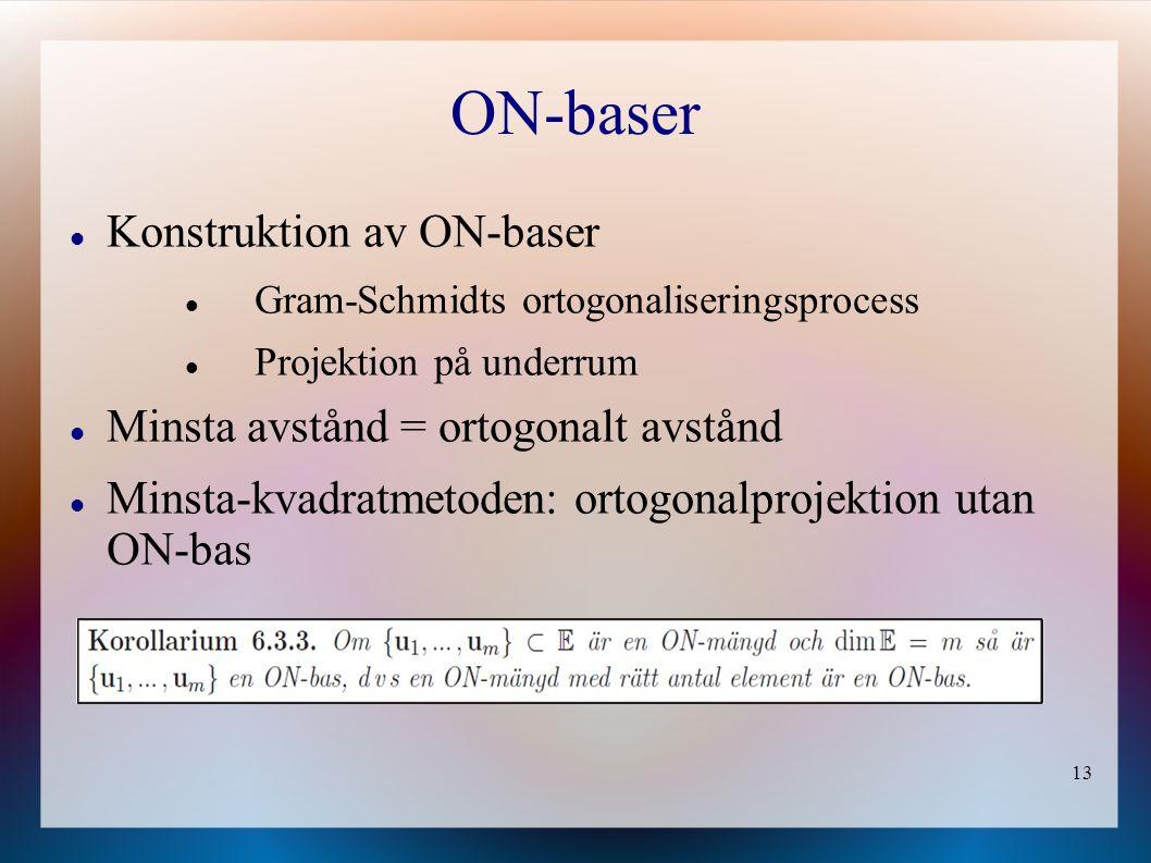 13 ON-baser Konstruktion av ON-baser Gram-Schmidts ortogonaliseringsprocess Projektion på underrum Minsta avstånd = ortogonalt avstånd Minsta-kvadratmetoden: ortogonalprojektion utan ON-bas