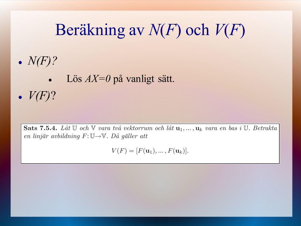 Beräkning av N(F) och V(F) N(F)? Lös AX=0 på vanligt sätt. V(F)?