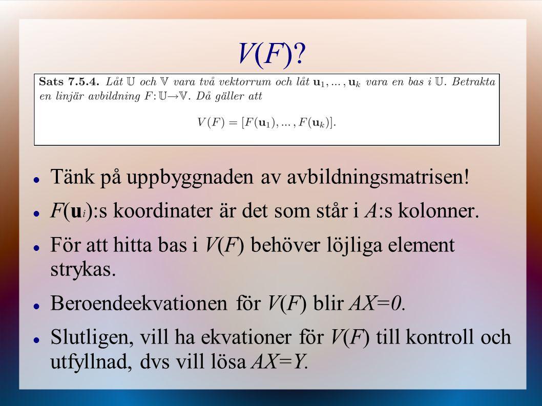 Tänk på uppbyggnaden av avbildningsmatrisen! F(u i ):s koordinater är det som står i A:s kolonner. För att hitta bas i V(F) behöver löjliga element st