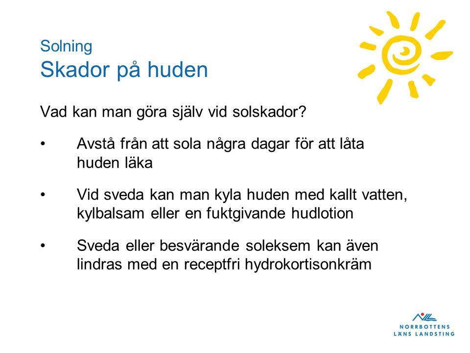 Solning Skador på huden Vad kan man göra själv vid solskador? Avstå från att sola några dagar för att låta huden läka Vid sveda kan man kyla huden med