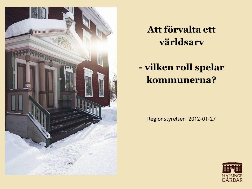 Att förvalta ett världsarv - vilken roll spelar kommunerna Regionstyrelsen 2012-01-27