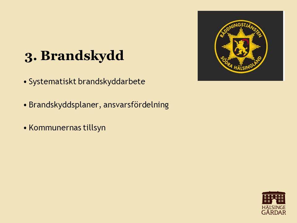 3. Brandskydd Systematiskt brandskyddarbete Brandskyddsplaner, ansvarsfördelning Kommunernas tillsyn