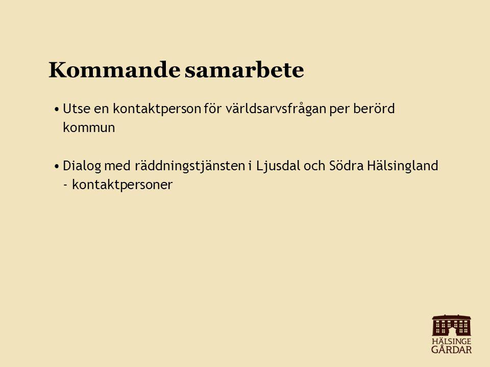 Kommande samarbete Utse en kontaktperson för världsarvsfrågan per berörd kommun Dialog med räddningstjänsten i Ljusdal och Södra Hälsingland - kontakt