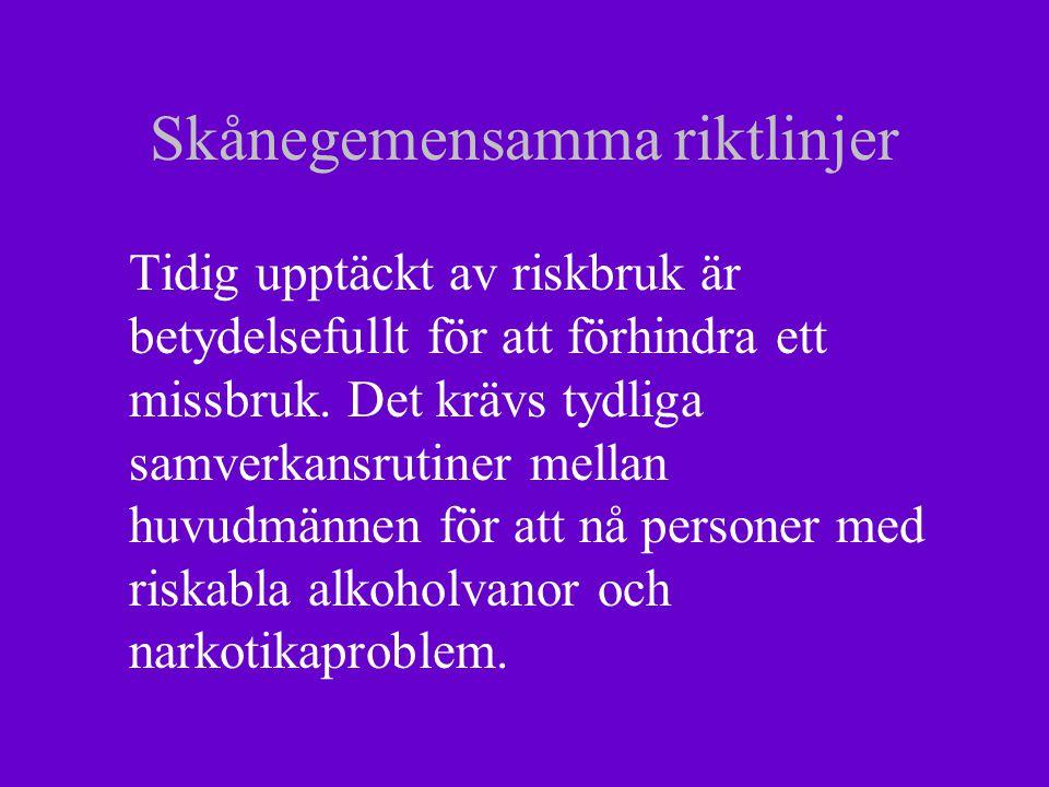 Skånegemensamma riktlinjer Tidig upptäckt av riskbruk är betydelsefullt för att förhindra ett missbruk.