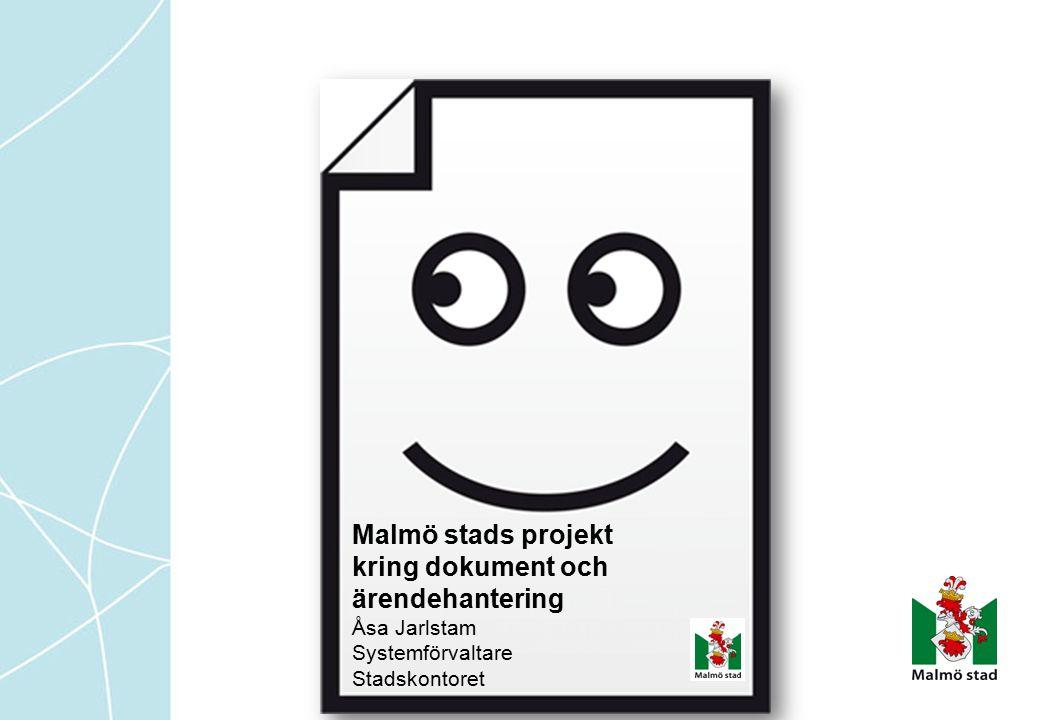 Malmö stads projekt kring dokument och ärendehantering Åsa Jarlstam Systemförvaltare Stadskontoret