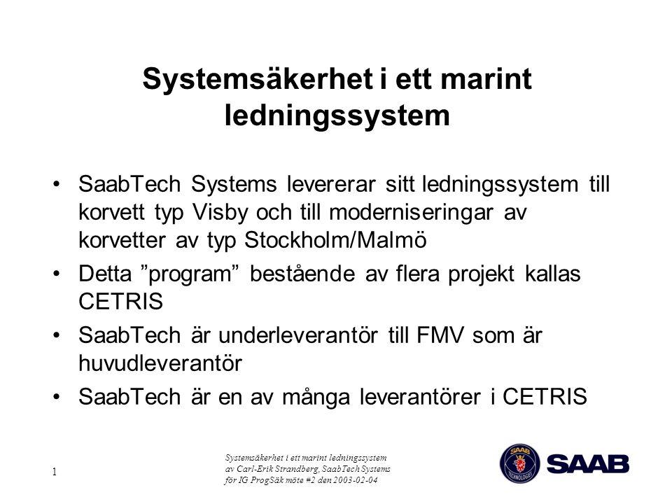 Systemsäkerhet i ett marint ledningssystem av Carl-Erik Strandberg, SaabTech Systems för IG ProgSäk möte #2 den 2003-02-04 1 Systemsäkerhet i ett mari
