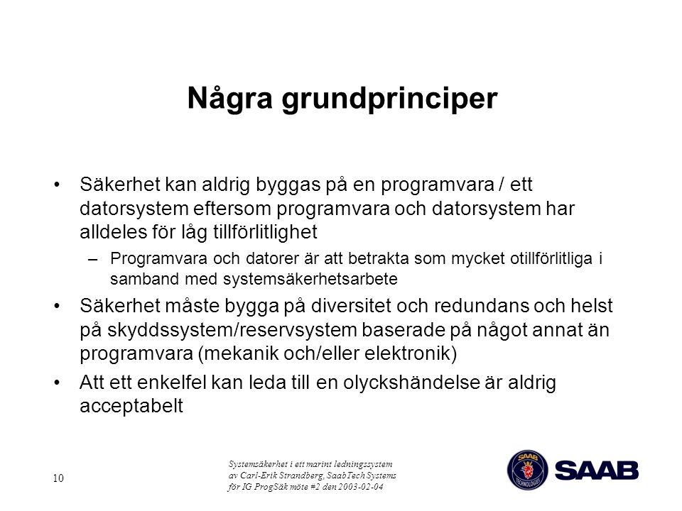 Systemsäkerhet i ett marint ledningssystem av Carl-Erik Strandberg, SaabTech Systems för IG ProgSäk möte #2 den 2003-02-04 10 Några grundprinciper Säk