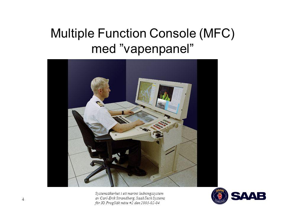 Systemsäkerhet i ett marint ledningssystem av Carl-Erik Strandberg, SaabTech Systems för IG ProgSäk möte #2 den 2003-02-04 4 Multiple Function Console