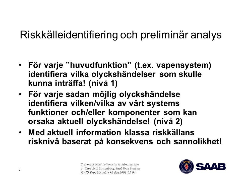Systemsäkerhet i ett marint ledningssystem av Carl-Erik Strandberg, SaabTech Systems för IG ProgSäk möte #2 den 2003-02-04 5 Riskkälleidentifiering oc