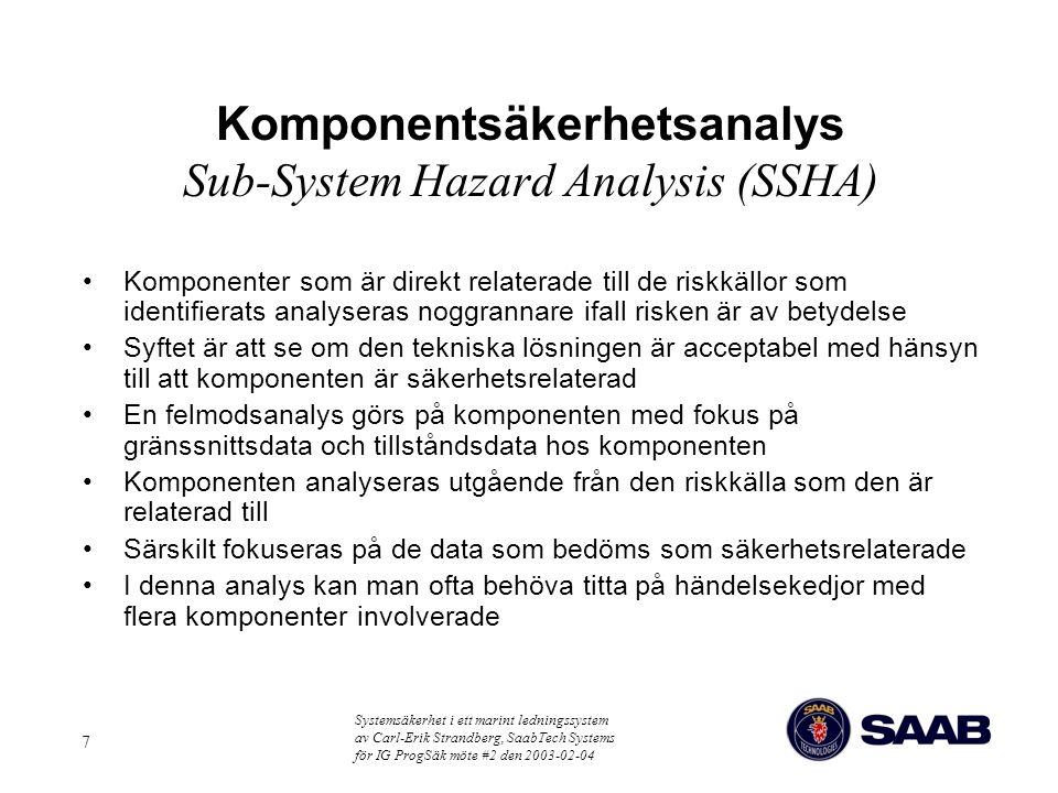 Systemsäkerhet i ett marint ledningssystem av Carl-Erik Strandberg, SaabTech Systems för IG ProgSäk möte #2 den 2003-02-04 7 Komponentsäkerhetsanalys