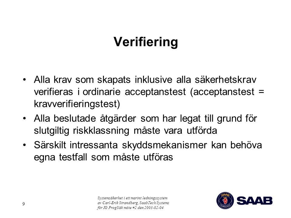Systemsäkerhet i ett marint ledningssystem av Carl-Erik Strandberg, SaabTech Systems för IG ProgSäk möte #2 den 2003-02-04 9 Verifiering Alla krav som