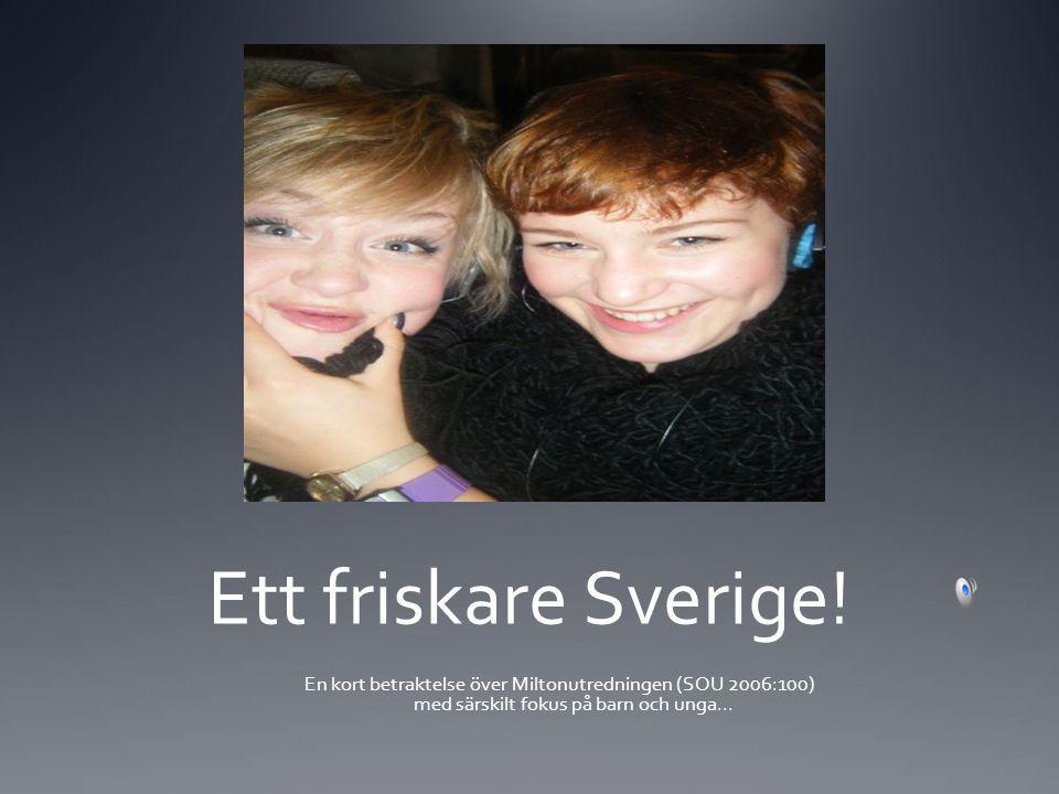 Ett friskare Sverige! En kort betraktelse över Miltonutredningen (SOU 2006:100) med särskilt fokus på barn och unga...