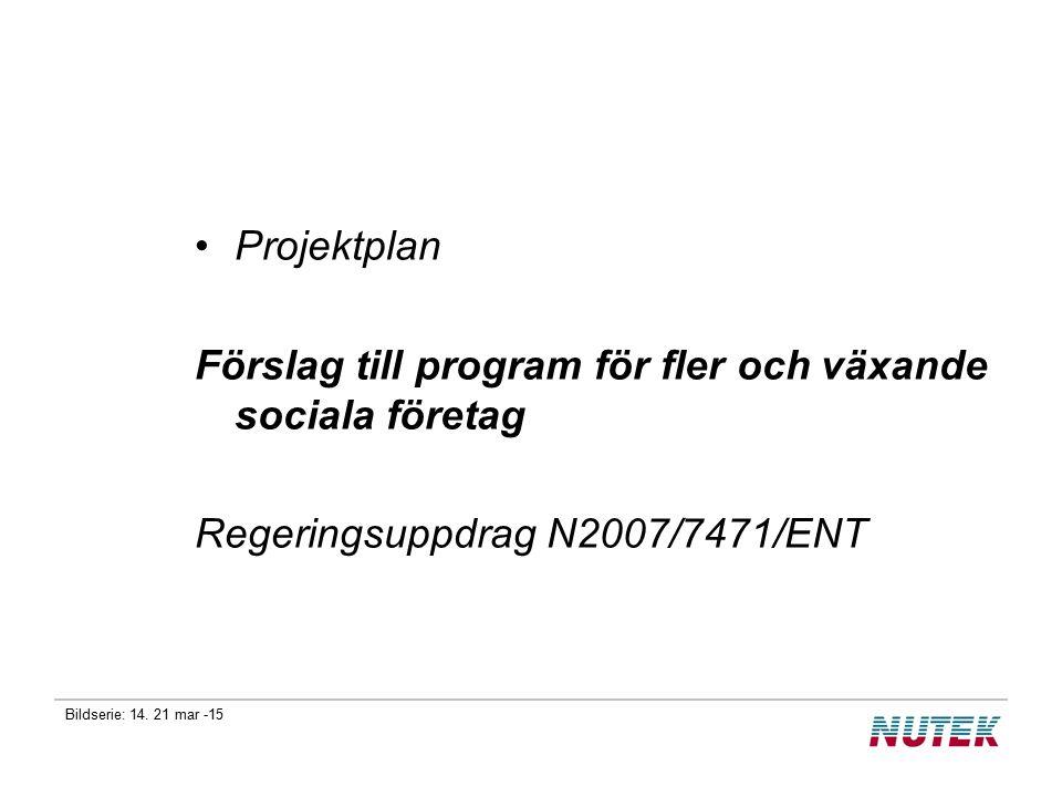 Bildserie: 14. 21 mar -15 Projektplan Förslag till program för fler och växande sociala företag Regeringsuppdrag N2007/7471/ENT