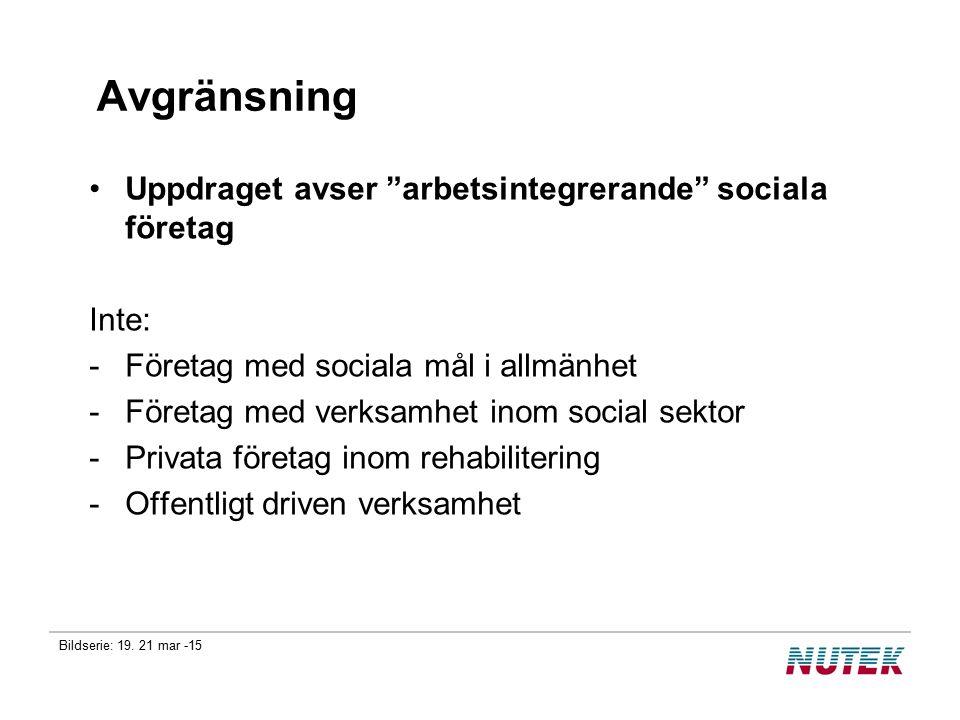 """Bildserie: 19. 21 mar -15 Avgränsning Uppdraget avser """"arbetsintegrerande"""" sociala företag Inte: -Företag med sociala mål i allmänhet -Företag med ver"""