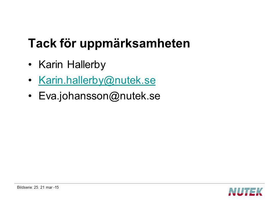 Bildserie: 25. 21 mar -15 Tack för uppmärksamheten Karin Hallerby Karin.hallerby@nutek.se Eva.johansson@nutek.se