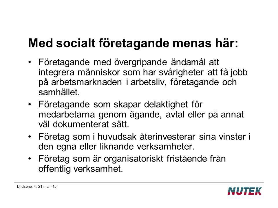 Bildserie: 4. 21 mar -15 Med socialt företagande menas här: Företagande med övergripande ändamål att integrera människor som har svårigheter att få jo