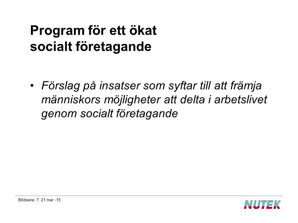 Bildserie: 7. 21 mar -15 Program för ett ökat socialt företagande Förslag på insatser som syftar till att främja människors möjligheter att delta i ar
