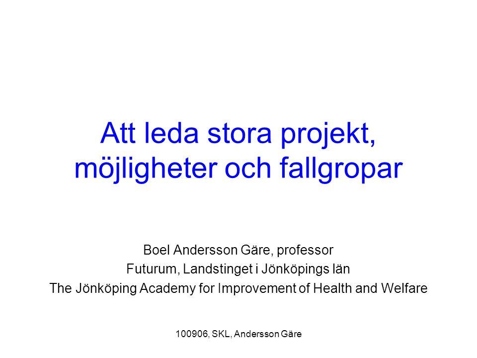 100906, SKL, Andersson Gäre Att leda stora projekt, möjligheter och fallgropar Boel Andersson Gäre, professor Futurum, Landstinget i Jönköpings län Th