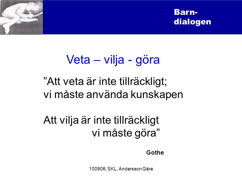 """100906, SKL, Andersson Gäre Barn- dialogen """"Att veta är inte tillräckligt; vi måste använda kunskapen Att vilja är inte tillräckligt vi måste göra"""" Go"""