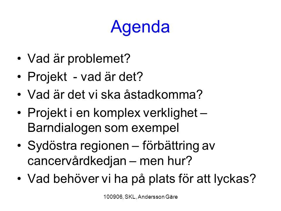 100906, SKL, Andersson Gäre Utgångspunkter Utgångspunkten skall vara att barnet och familjens behov är i fokus Vi tar fram faktabaserade underlag, vårdprogram och vårdplaner Barn- dialogen