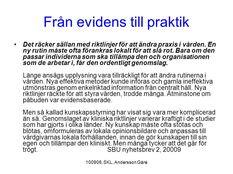 100906, SKL, Andersson Gäre Från evidens till praktik Det räcker sällan med riktlinjer för att ändra praxis i vården. En ny rutin måste ofta förankras