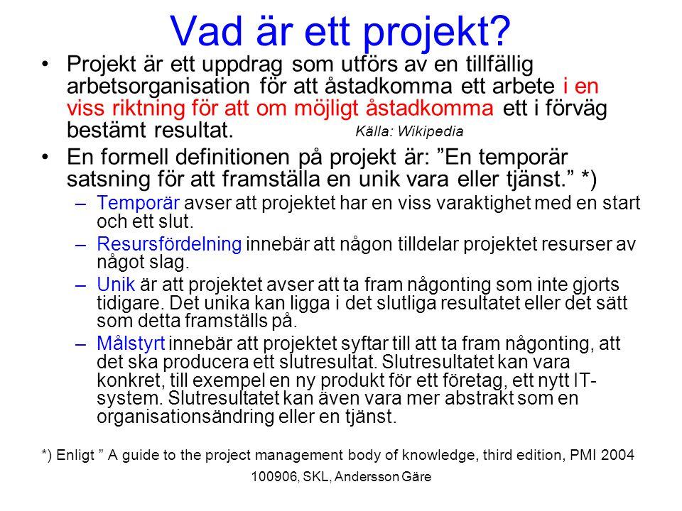 100906, SKL, Andersson Gäre Vad är ett projekt? Projekt är ett uppdrag som utförs av en tillfällig arbetsorganisation för att åstadkomma ett arbete i