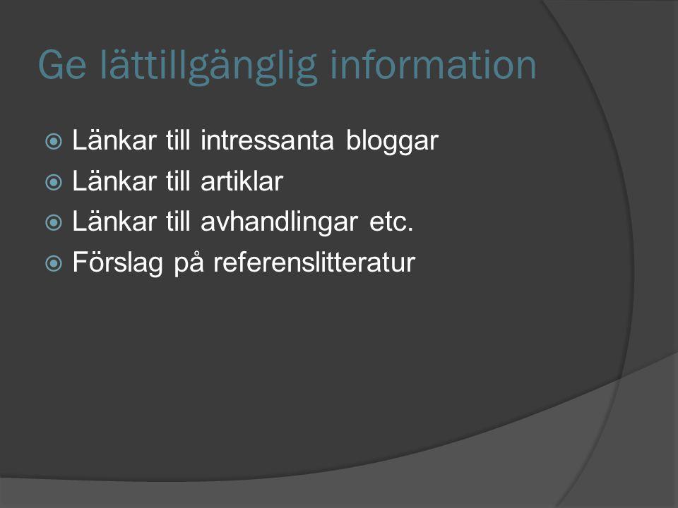 Ge lättillgänglig information  Länkar till intressanta bloggar  Länkar till artiklar  Länkar till avhandlingar etc.